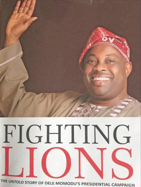 'Fighting Lions: The Untold Story of the Dele Momodu Presidential Campaign' by Ohimai Godwin Amaize