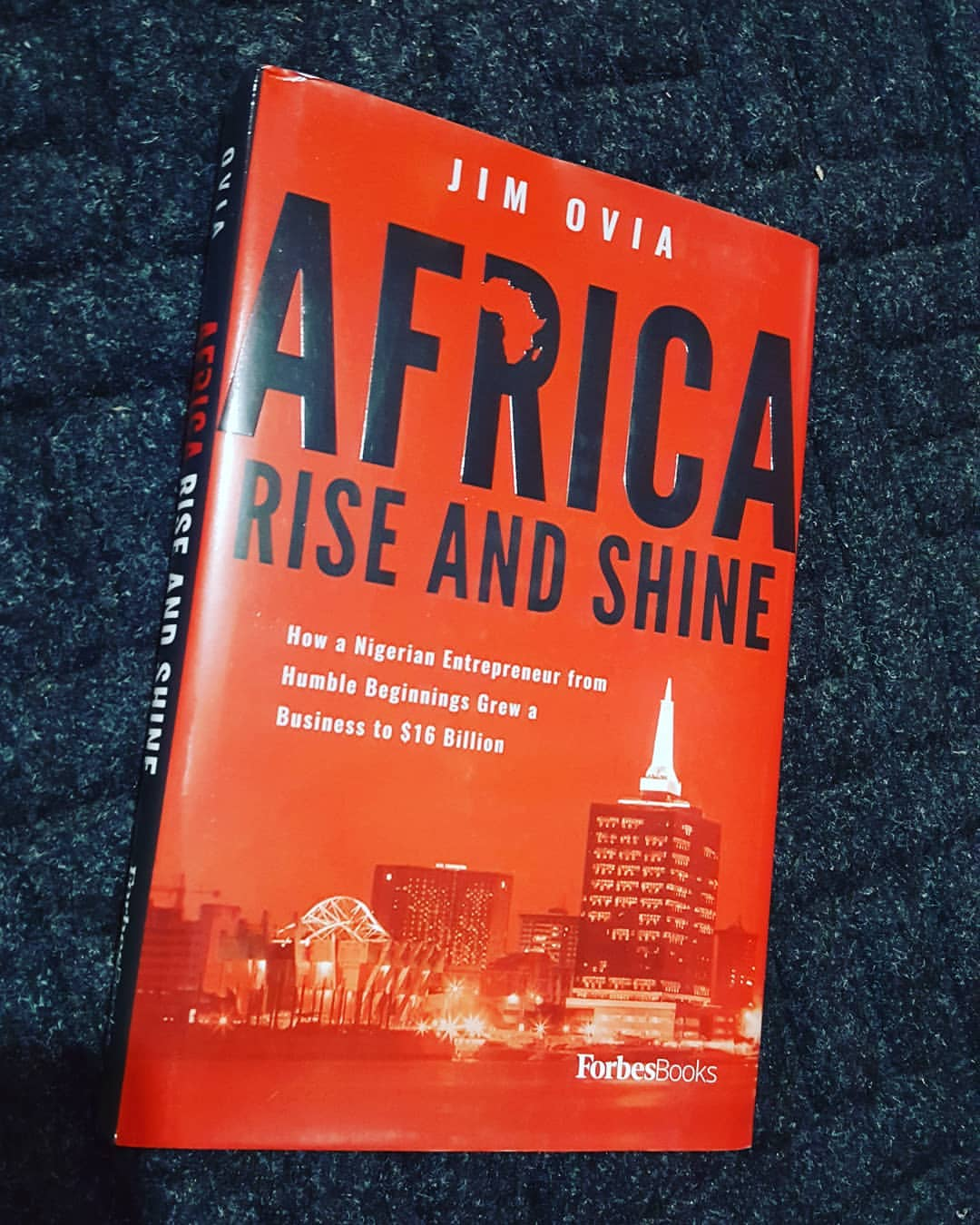 Africa Rise And Shine: How a Nigerian Entrepreneur from Humble Beginnings Grew a Business to $16 Billion – By Jim Ovia