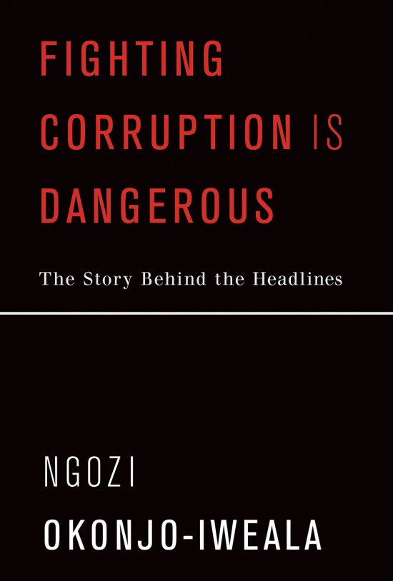 Fighting Corruption Is Dangerous: The Story Behind the Headlines by Ngozi Okonjo-Iweala